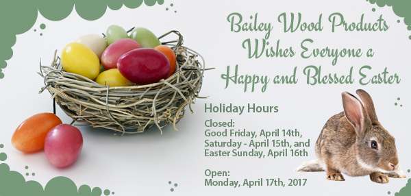 Bailey Wood Products Easter Hours 2017