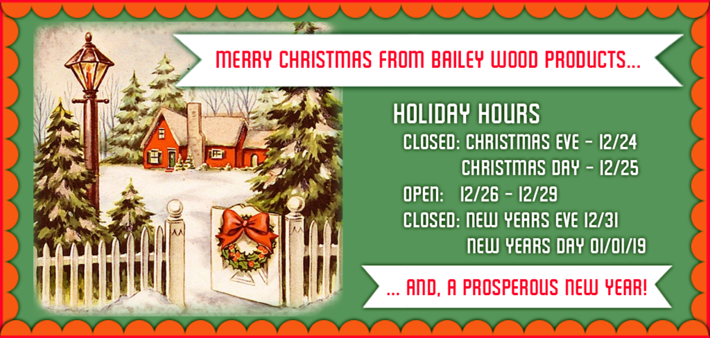 Merry Christmas from Bailey Wood Products - Holiday Hours 2018