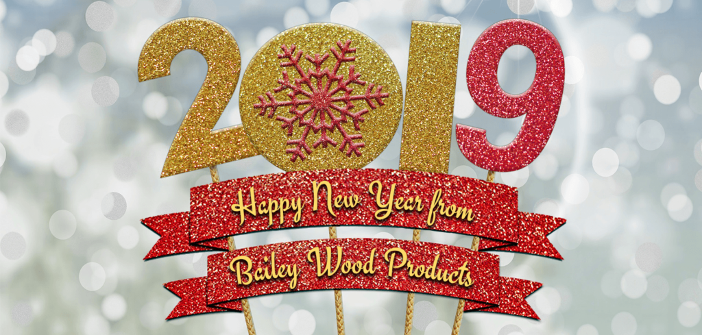 Happy 2019 from Bailey Wood Products