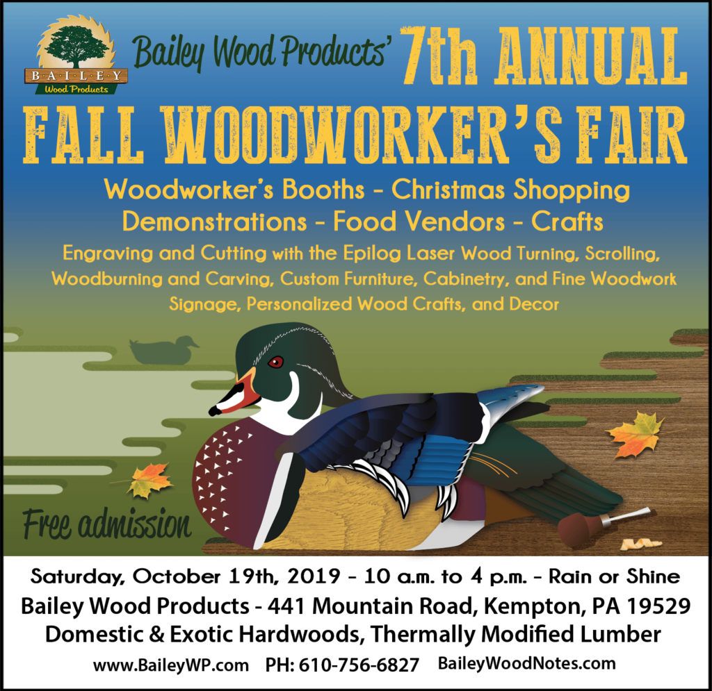 Bailey Wood Products Fall Woodworker's Fair October 19th, 2019 10 am. to 4 pm. Rain or Shine. Free Admission